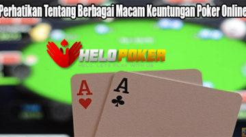 Perhatikan Tentang Berbagai Macam Keuntungan Poker Online