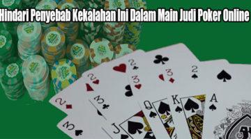 Hindari Penyebab Kekalahan Ini Dalam Main Judi Poker Online
