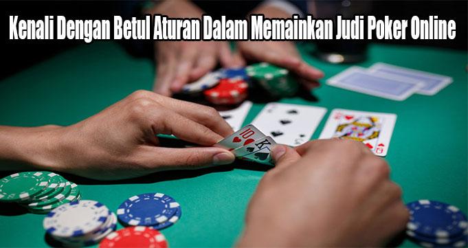 Kenali Dengan Betul Aturan Dalam Memainkan Judi Poker Online