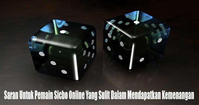 Saran Untuk Pemain Sicbo Online Yang Sulit Dalam Mendapatkan Kemenangan